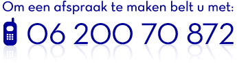 Om een afspraak te maken belt u met: 06 - 200 70 872